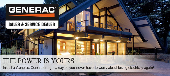 Install a GENERAC Generator so you never have to worry about losing electricity.